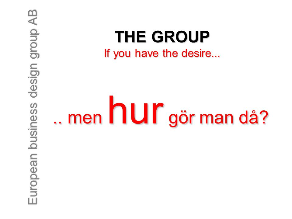 THE GROUP If you have the desire...