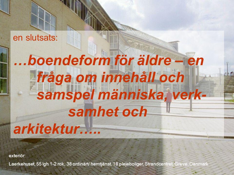 en slutsats: …boendeform för äldre – en fråga om innehåll och samspel människa, verk- samhet och arkitektur…..