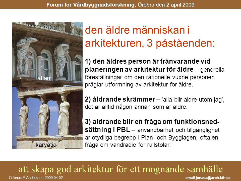 den äldre människan i arkitekturen, 3 påståenden: