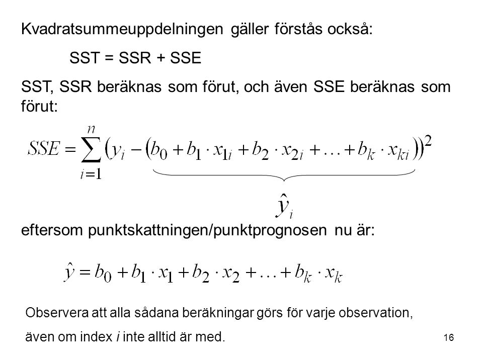 Kvadratsummeuppdelningen gäller förstås också: SST = SSR + SSE