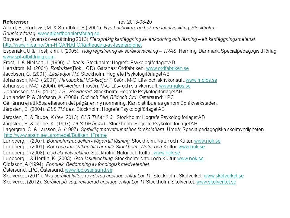 Referenser rev 2013-08-20 Allard, B., Rudqvist, M. & Sundblad, B.( 2001). Nya Lusboken, en bok om läsutveckling. Stockholm: