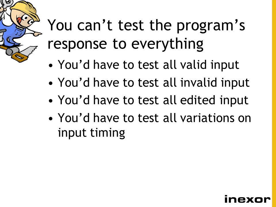 You can't test the program's response to everything