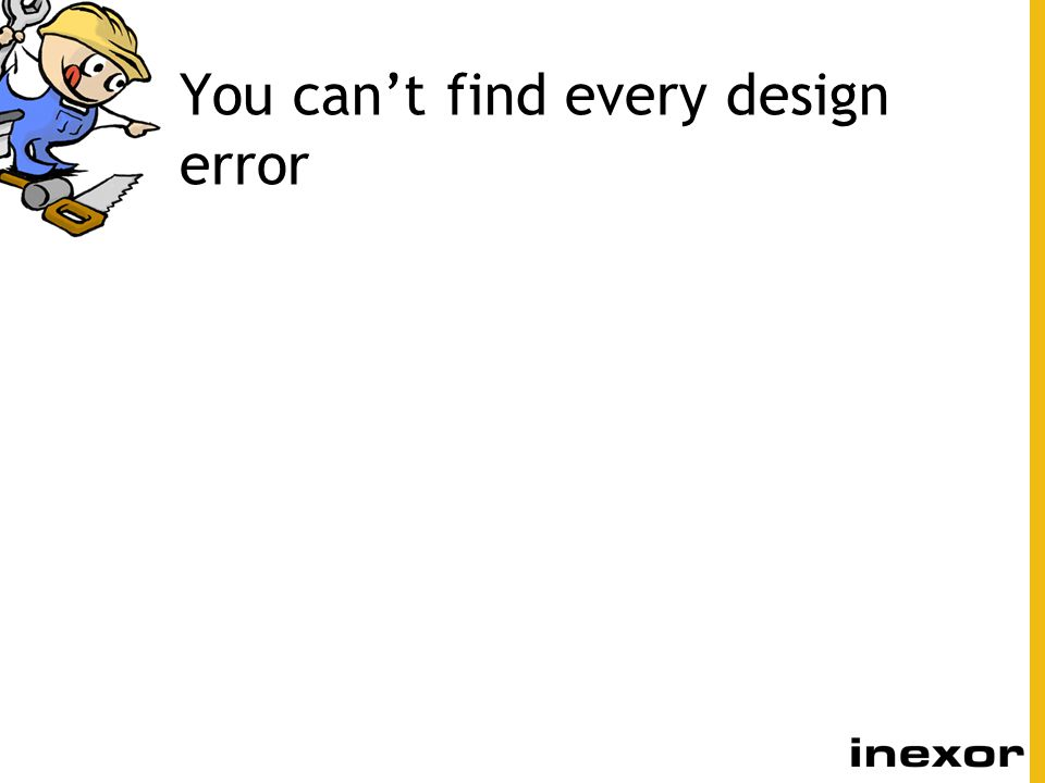 You can't find every design error