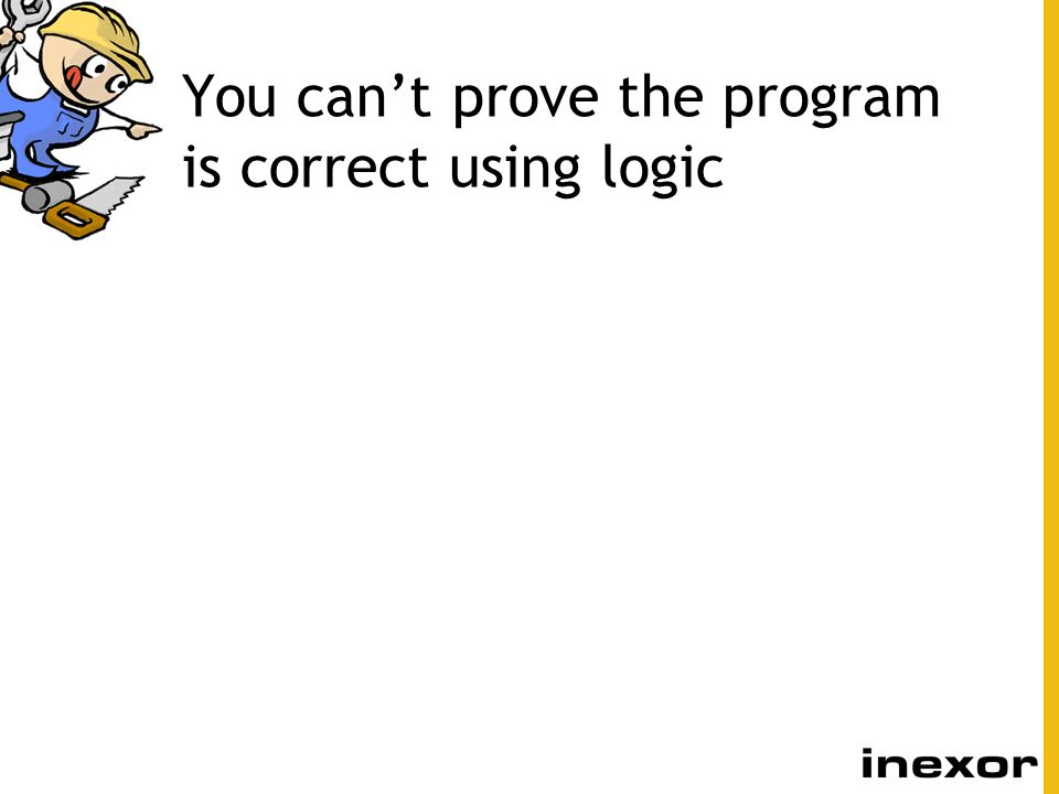 You can't prove the program is correct using logic