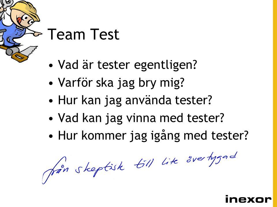 Team Test Vad är tester egentligen Varför ska jag bry mig