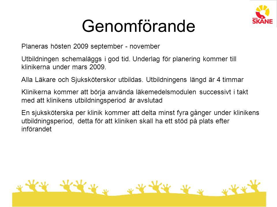 Genomförande Planeras hösten 2009 september - november