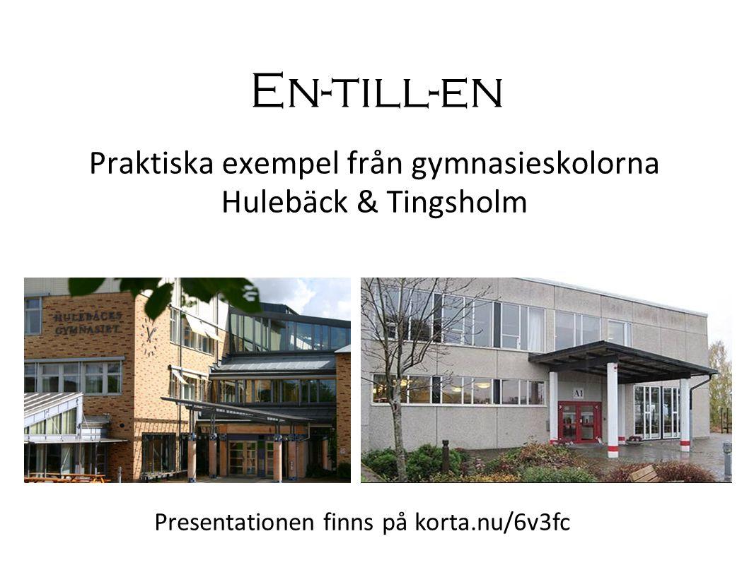 Praktiska exempel från gymnasieskolorna Hulebäck & Tingsholm