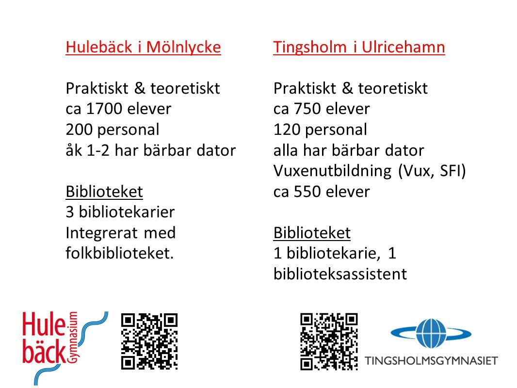 Hulebäck i Mölnlycke Praktiskt & teoretiskt. ca 1700 elever. 200 personal. åk 1-2 har bärbar dator.