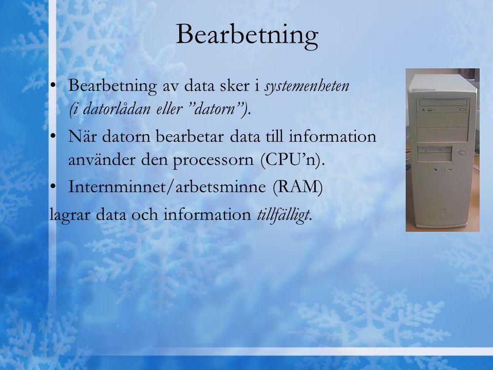Bearbetning Bearbetning av data sker i systemenheten (i datorlådan eller datorn ).