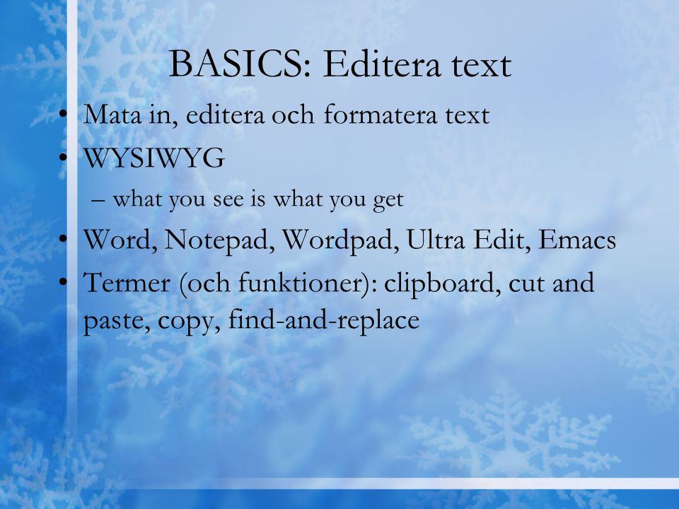 BASICS: Editera text Mata in, editera och formatera text WYSIWYG