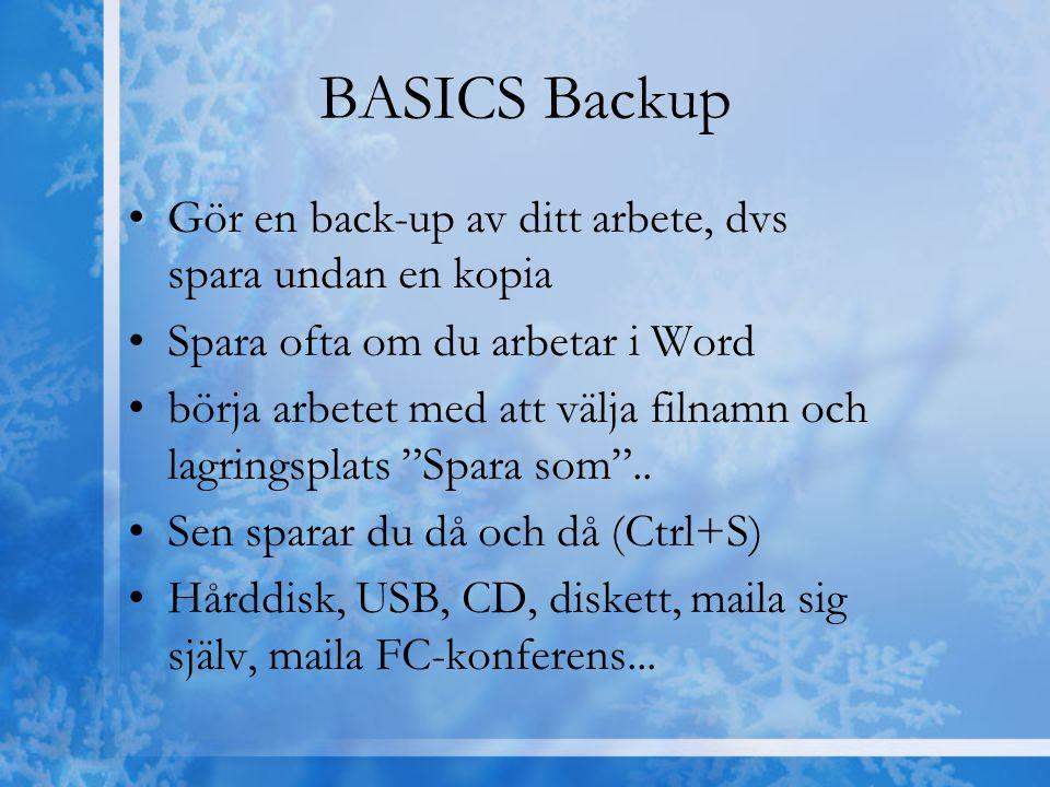 BASICS Backup Gör en back-up av ditt arbete, dvs spara undan en kopia