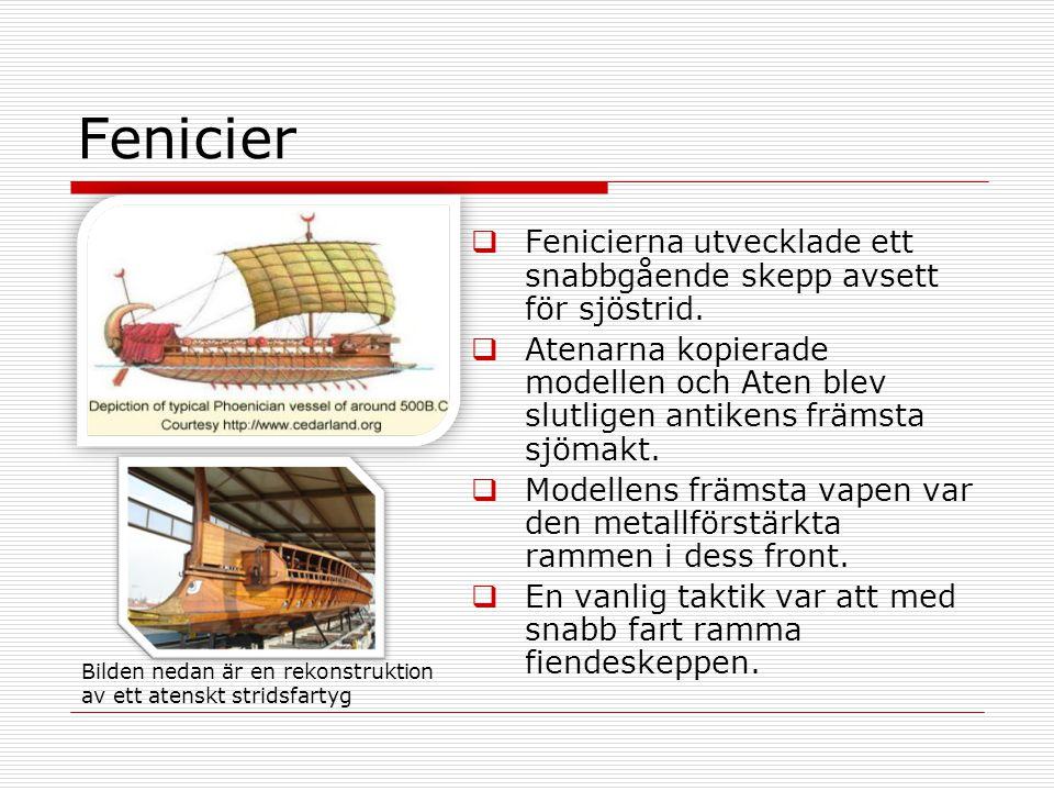 Fenicier Fenicierna utvecklade ett snabbgående skepp avsett för sjöstrid.