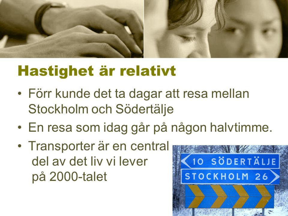 Hastighet är relativt Förr kunde det ta dagar att resa mellan Stockholm och Södertälje. En resa som idag går på någon halvtimme.