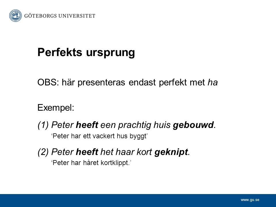 Perfekts ursprung OBS: här presenteras endast perfekt met ha Exempel: