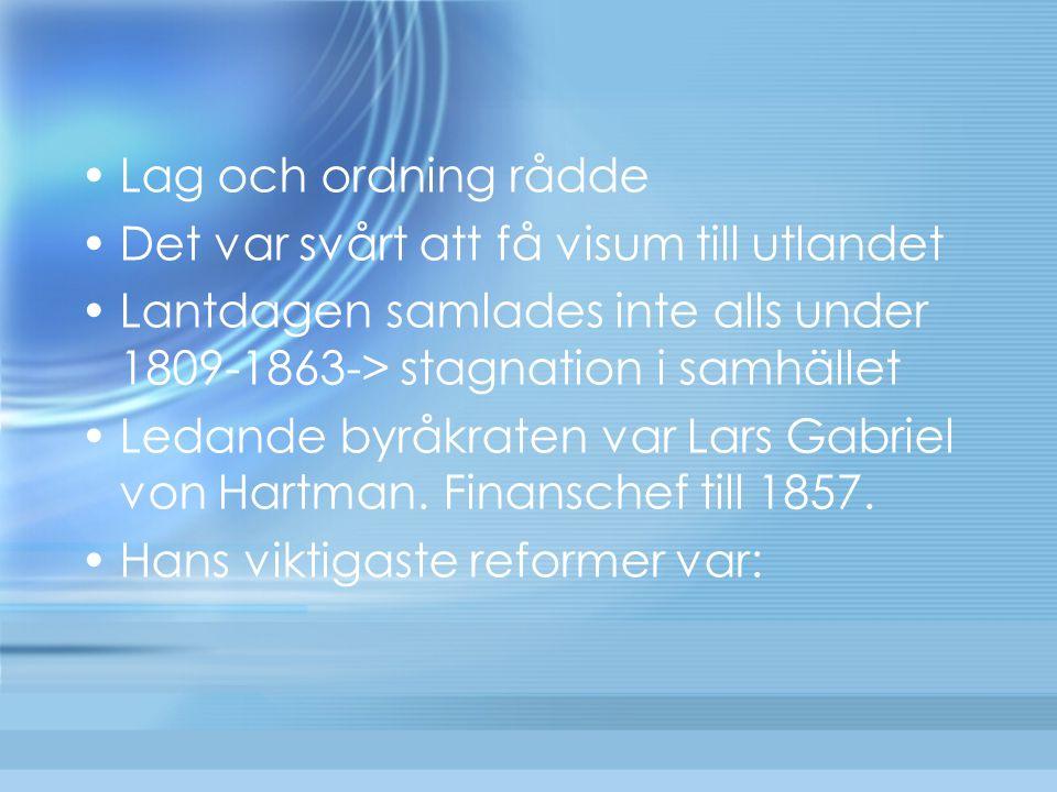 Lag och ordning rådde Det var svårt att få visum till utlandet. Lantdagen samlades inte alls under 1809-1863-> stagnation i samhället.