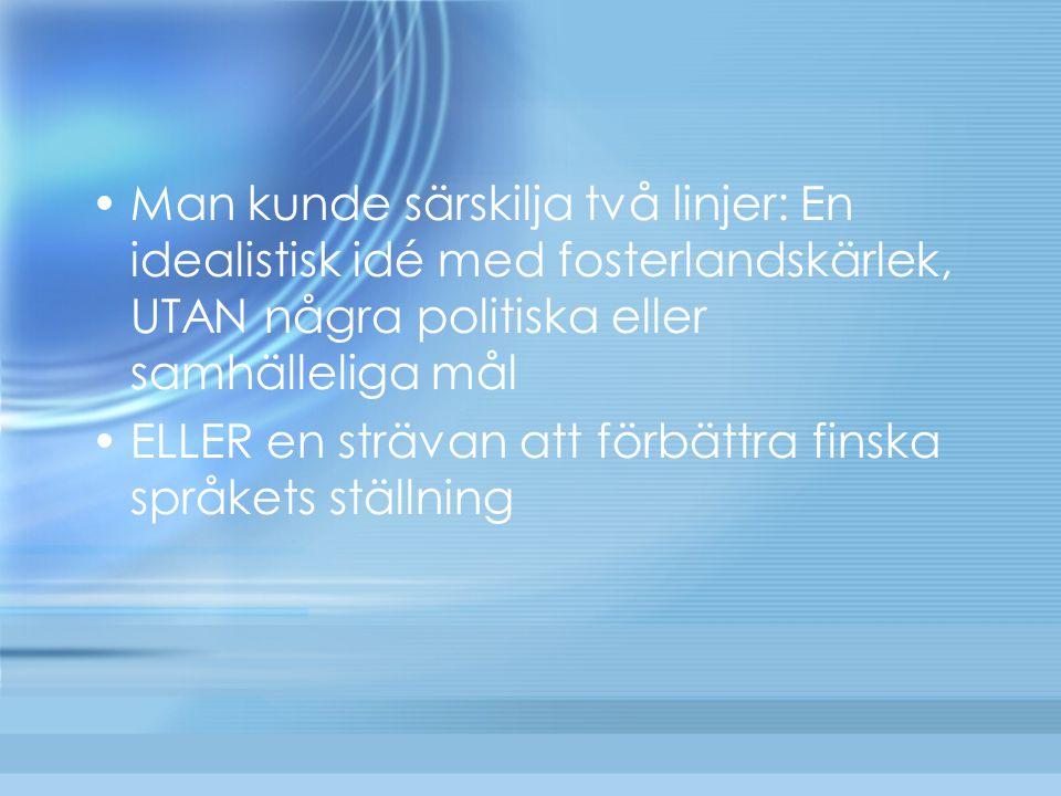 Man kunde särskilja två linjer: En idealistisk idé med fosterlandskärlek, UTAN några politiska eller samhälleliga mål