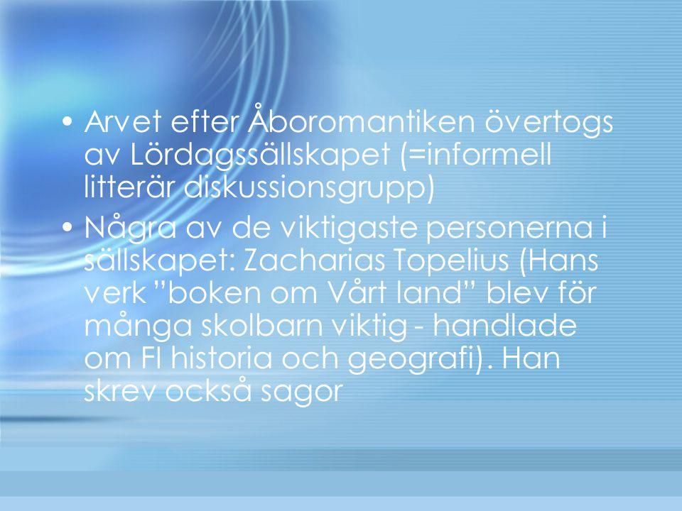 Arvet efter Åboromantiken övertogs av Lördagssällskapet (=informell litterär diskussionsgrupp)