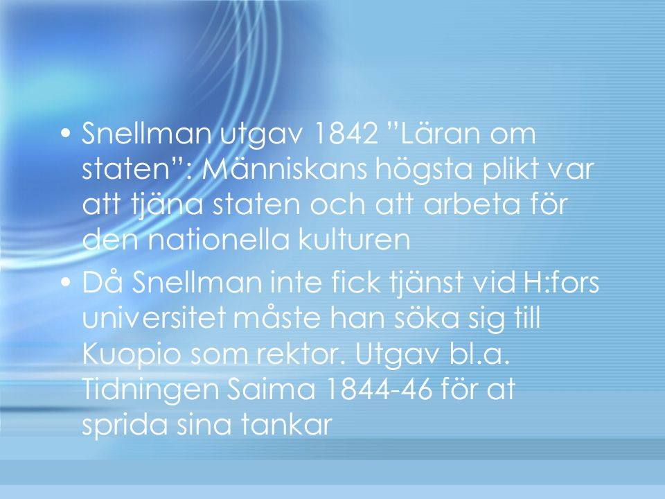 Snellman utgav 1842 Läran om staten : Människans högsta plikt var att tjäna staten och att arbeta för den nationella kulturen