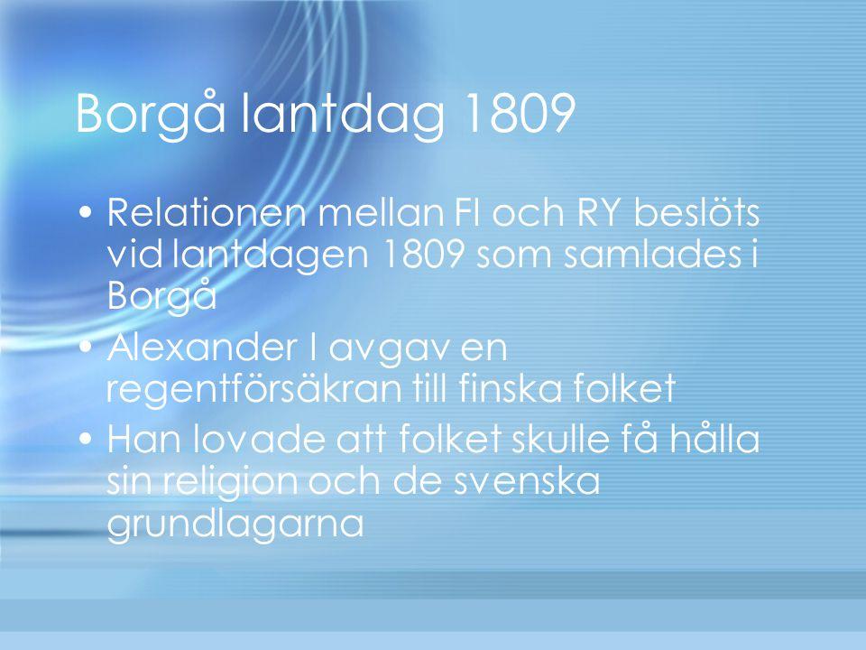 Borgå lantdag 1809 Relationen mellan FI och RY beslöts vid lantdagen 1809 som samlades i Borgå.