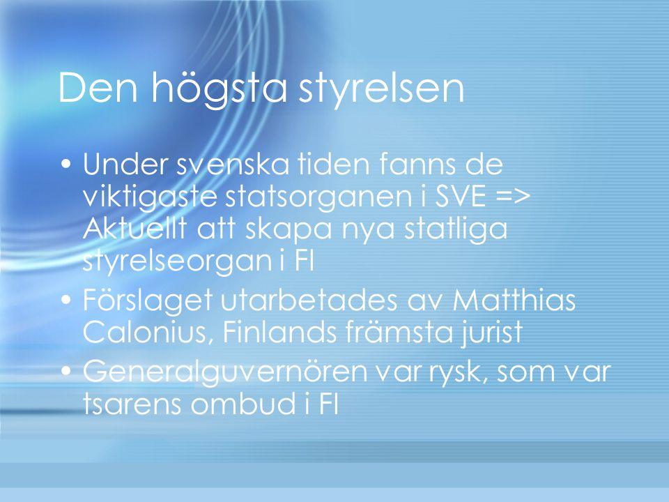 Den högsta styrelsen Under svenska tiden fanns de viktigaste statsorganen i SVE => Aktuellt att skapa nya statliga styrelseorgan i FI.