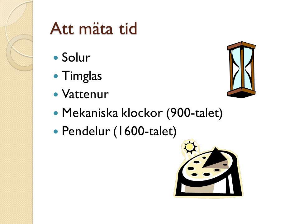 Att mäta tid Solur Timglas Vattenur Mekaniska klockor (900-talet)