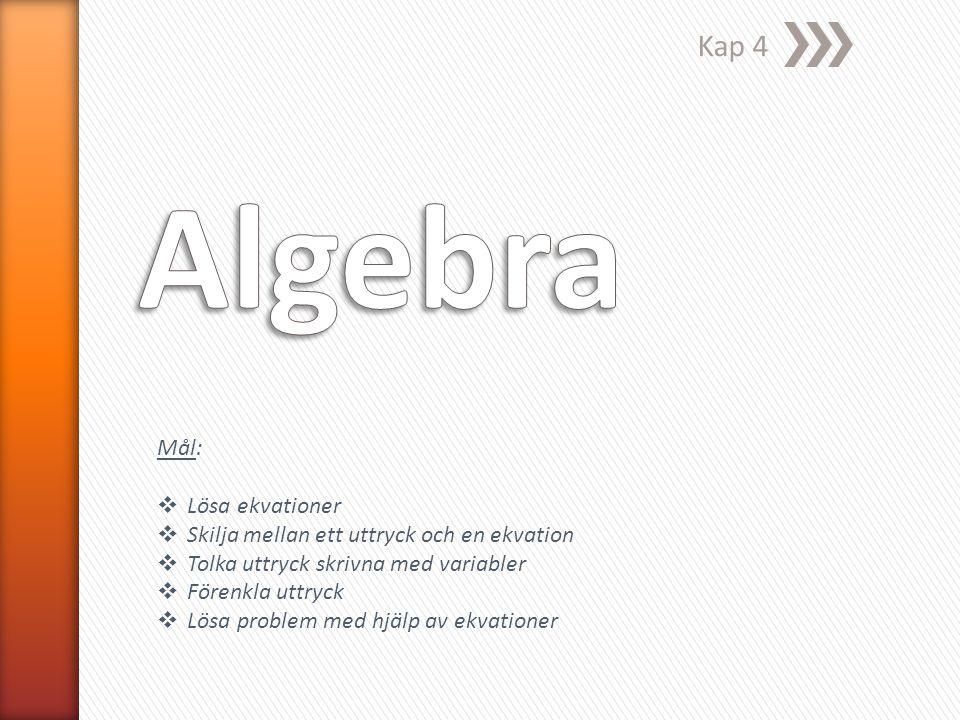 Algebra Kap 4 Mål: Lösa ekvationer