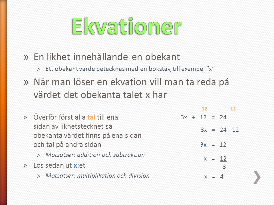 Ekvationer En likhet innehållande en obekant