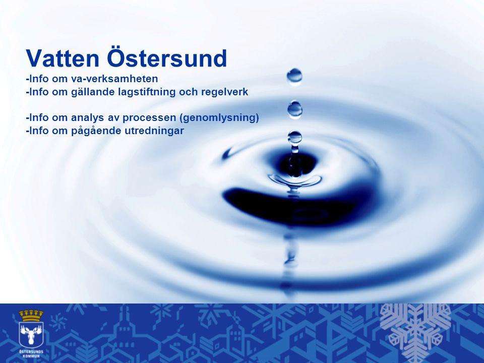 Vatten Östersund -Info om va-verksamheten -Info om gällande lagstiftning och regelverk -Info om analys av processen (genomlysning) -Info om pågående utredningar