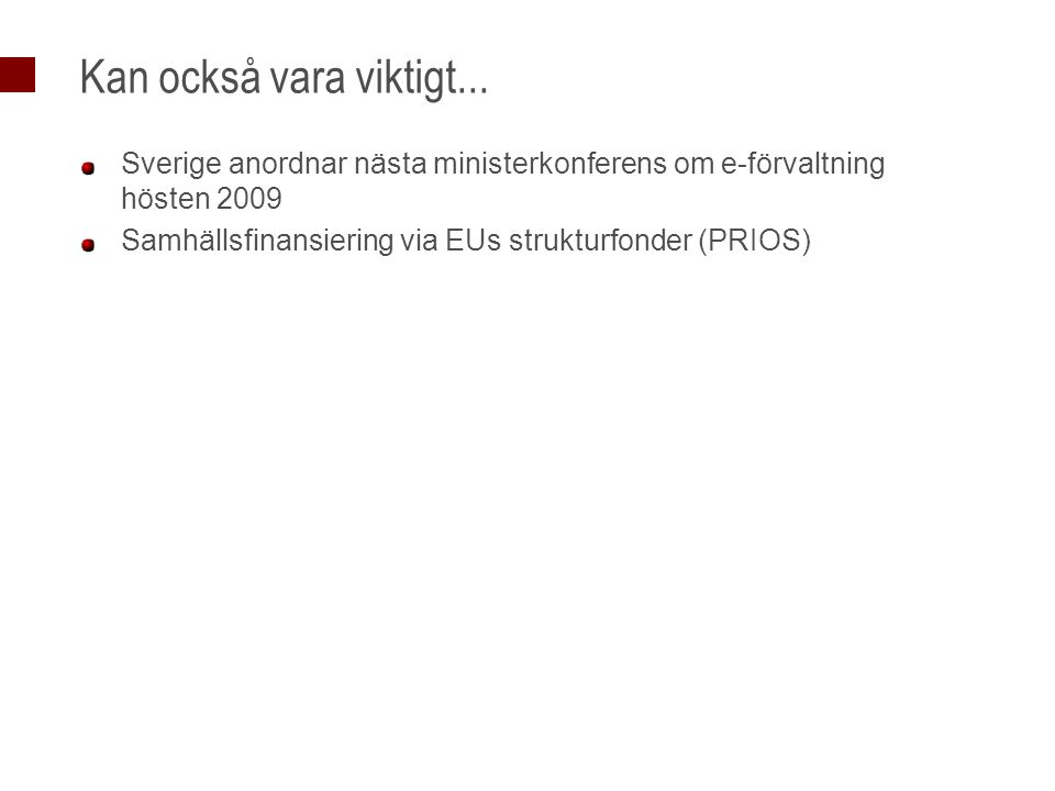 Kan också vara viktigt... Sverige anordnar nästa ministerkonferens om e-förvaltning hösten 2009. Samhällsfinansiering via EUs strukturfonder (PRIOS)