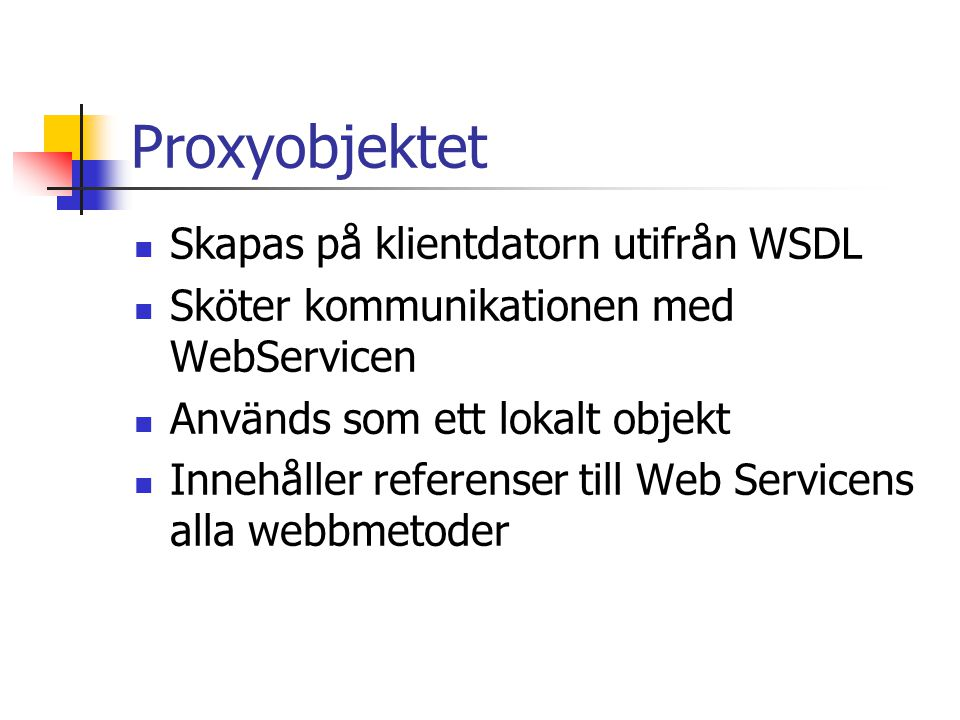 Proxyobjektet Skapas på klientdatorn utifrån WSDL