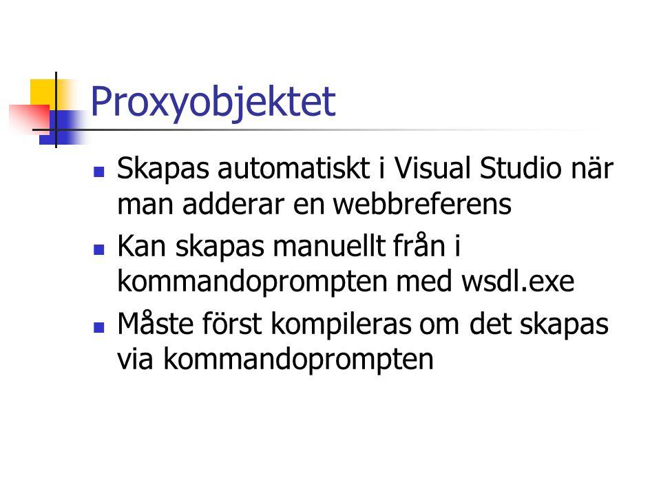 Proxyobjektet Skapas automatiskt i Visual Studio när man adderar en webbreferens. Kan skapas manuellt från i kommandoprompten med wsdl.exe.