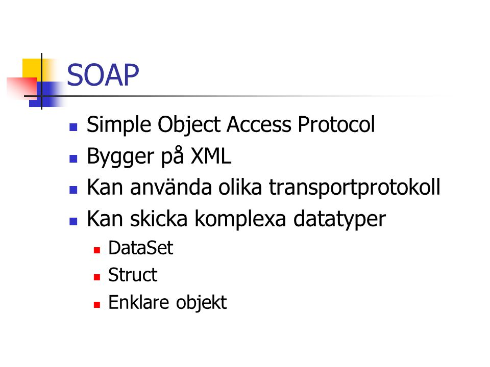 SOAP Simple Object Access Protocol Bygger på XML