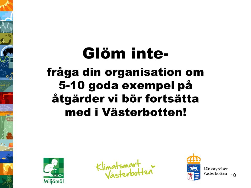 Glöm inte- fråga din organisation om 5-10 goda exempel på åtgärder vi bör fortsätta med i Västerbotten!