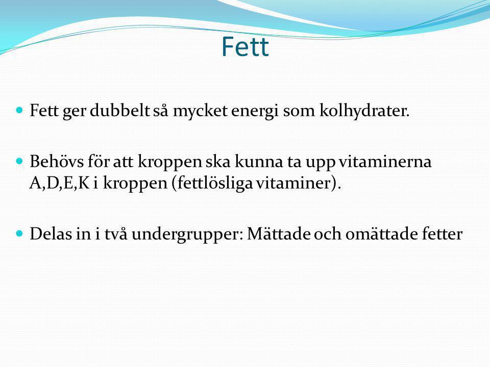 Fett Fett ger dubbelt så mycket energi som kolhydrater.