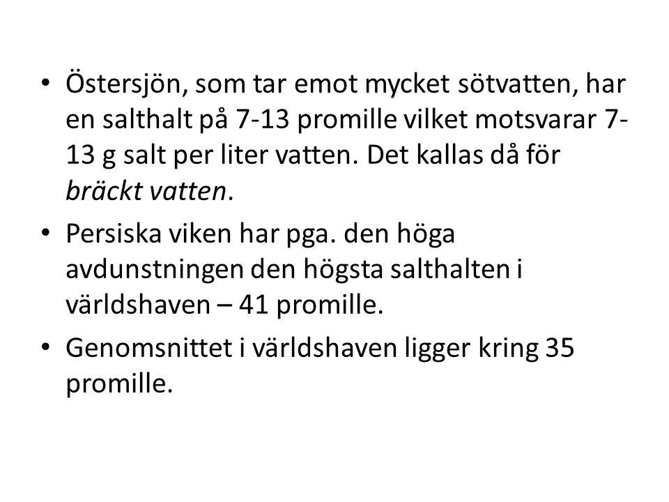 Östersjön, som tar emot mycket sötvatten, har en salthalt på 7-13 promille vilket motsvarar 7-13 g salt per liter vatten. Det kallas då för bräckt vatten.