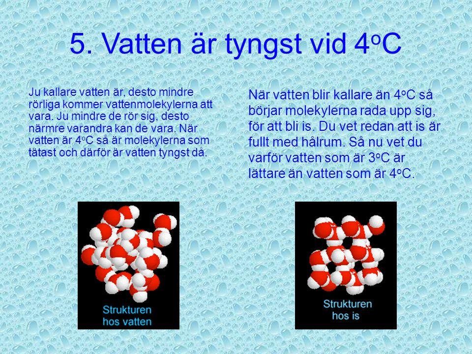 5. Vatten är tyngst vid 4oC