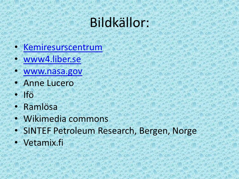 Bildkällor: Kemiresurscentrum www4.liber.se www.nasa.gov Anne Lucero