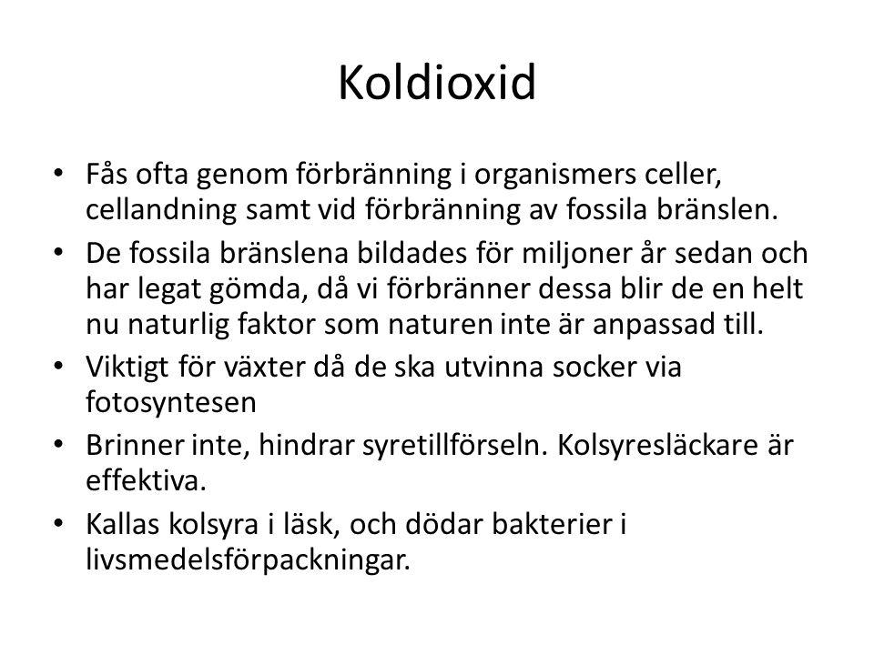 Koldioxid Fås ofta genom förbränning i organismers celler, cellandning samt vid förbränning av fossila bränslen.