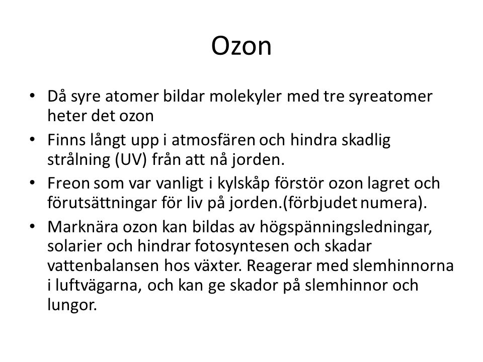 Ozon Då syre atomer bildar molekyler med tre syreatomer heter det ozon
