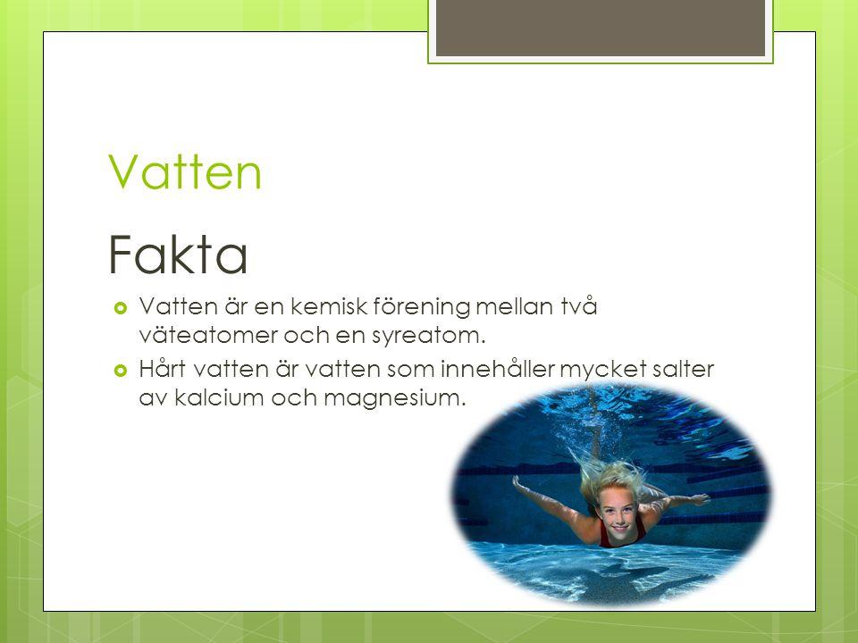 Vatten Fakta. Vatten är en kemisk förening mellan två väteatomer och en syreatom.