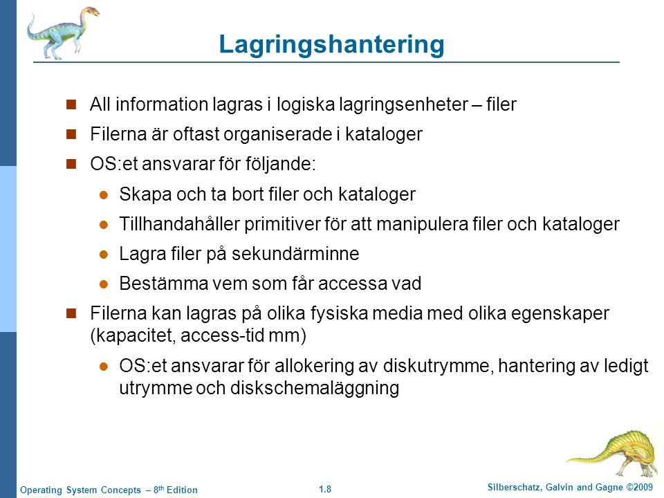 Lagringshantering All information lagras i logiska lagringsenheter – filer. Filerna är oftast organiserade i kataloger.