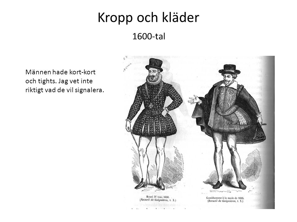 Kropp och kläder 1600-tal. Männen hade kort-kort och tights.