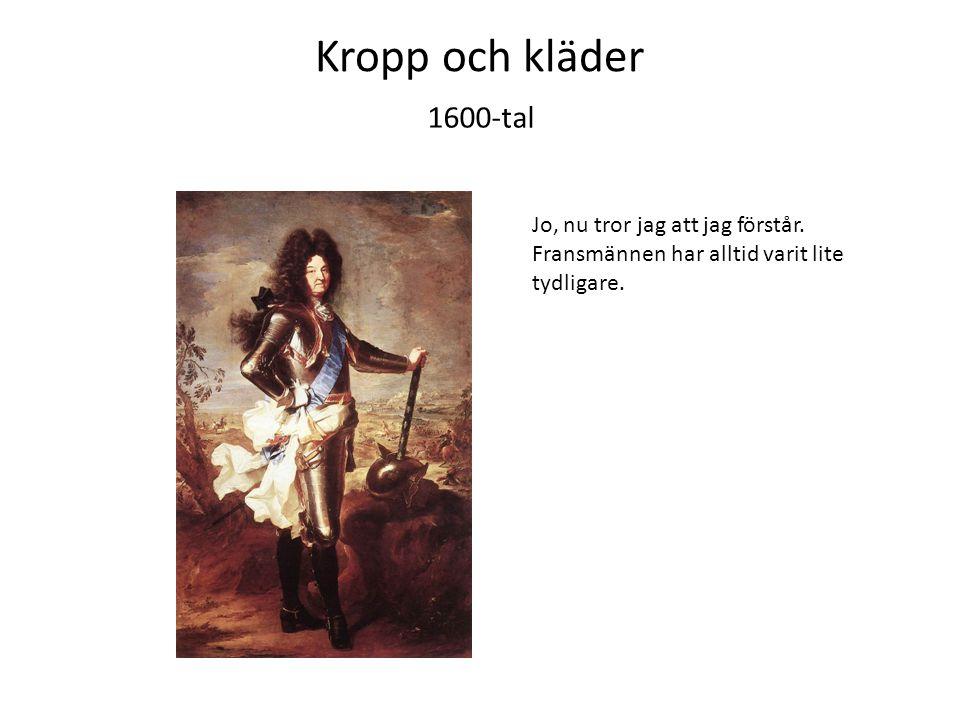 Kropp och kläder 1600-tal. Jo, nu tror jag att jag förstår.
