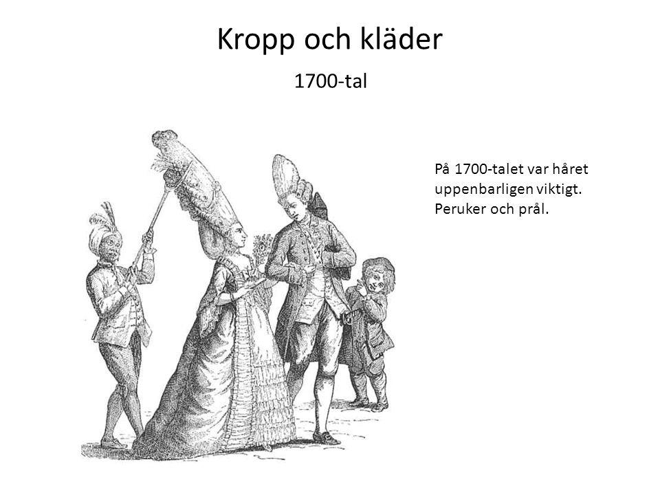 Kropp och kläder 1700-tal På 1700-talet var håret uppenbarligen viktigt. Peruker och prål.