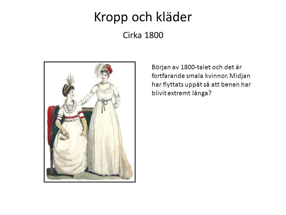Kropp och kläder Cirka 1800.