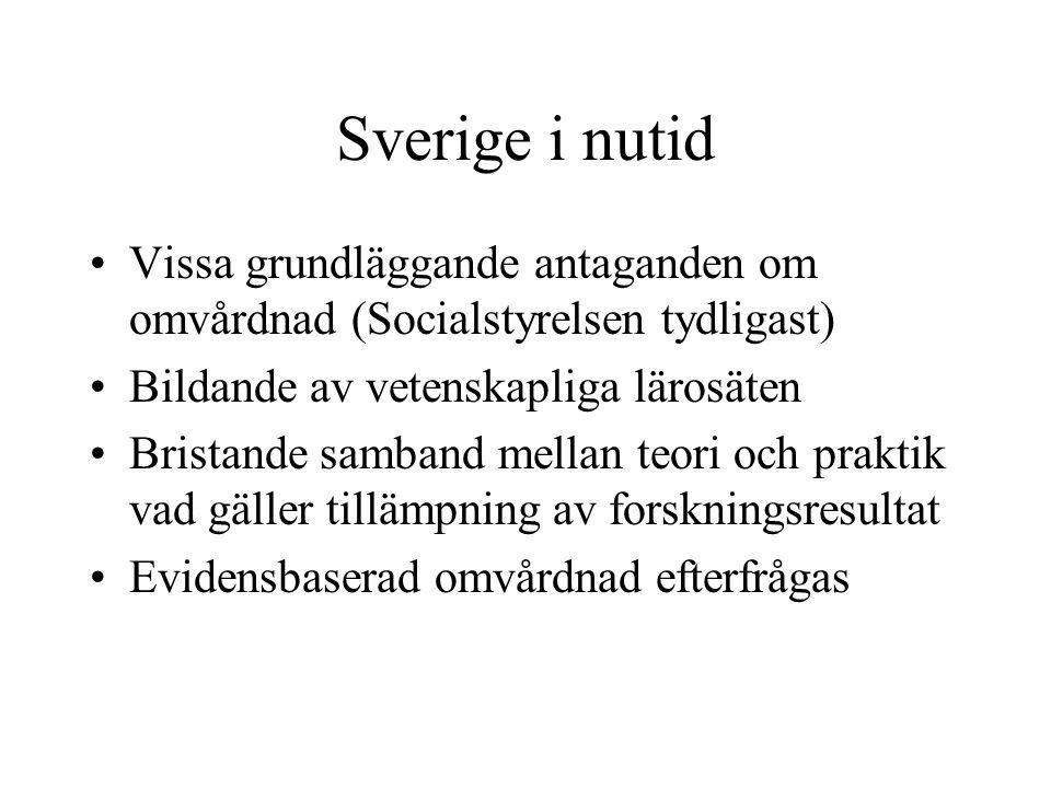 Sverige i nutid Vissa grundläggande antaganden om omvårdnad (Socialstyrelsen tydligast) Bildande av vetenskapliga lärosäten.