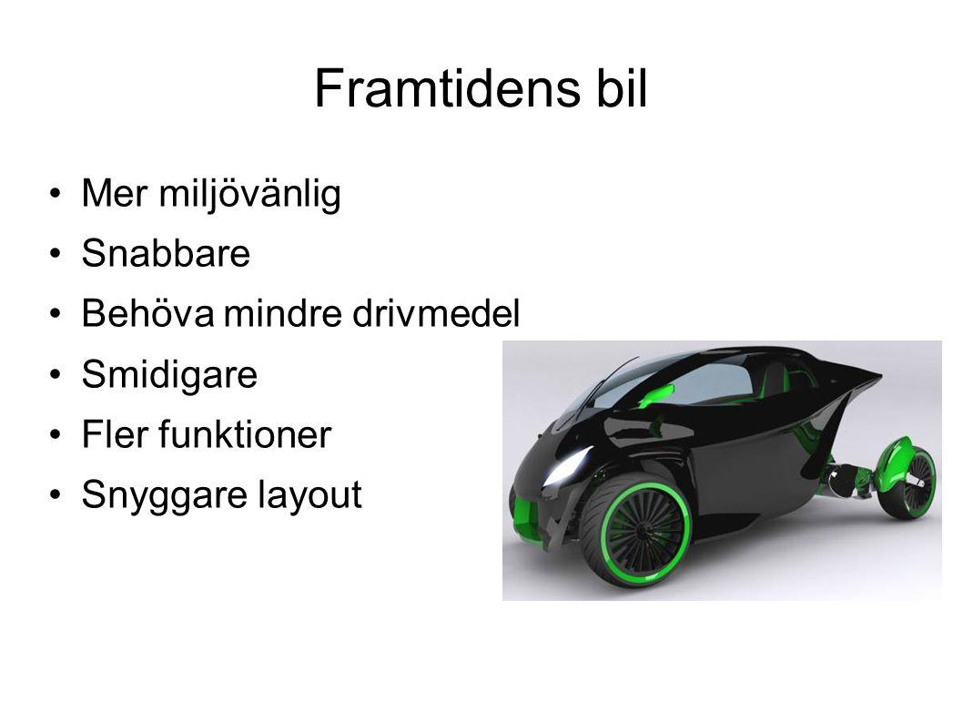 Framtidens bil Mer miljövänlig Snabbare Behöva mindre drivmedel