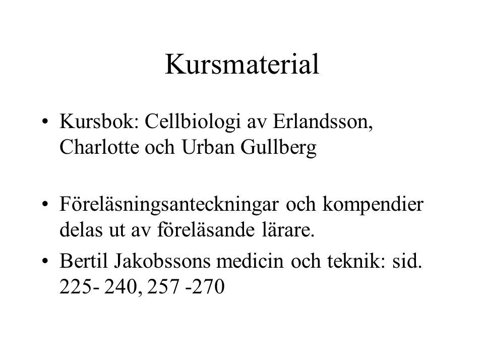 Kursmaterial Kursbok: Cellbiologi av Erlandsson, Charlotte och Urban Gullberg.
