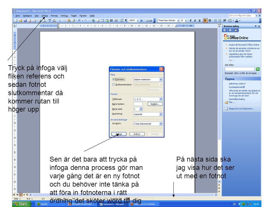 Tryck på infoga välj fliken referens och sedan fotnot slutkommentar då kommer rutan till höger upp