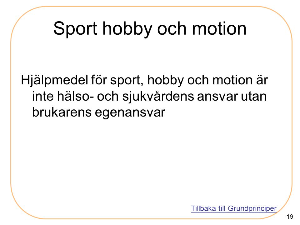 Sport hobby och motion Hjälpmedel för sport, hobby och motion är inte hälso- och sjukvårdens ansvar utan brukarens egenansvar.